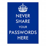 Never Share Your Passwords Here